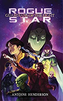 Rogue Star: Guardians of the Light Book 1 by [Henderson, Antoine]