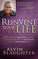 Reinvent Your Life: How to Turn Your Life Around, Rediscover the Fire of Your Faith, and Get Your Power Back