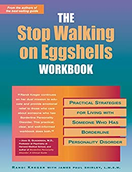 The Stop Walking on Eggshells Workbook: Practical Strategies for Living with Someone Who Has Borderline Personality Disorder (A New Harbinger Self-Help Workbook) by [Kreger, Randi]