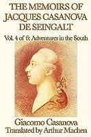 The Memoirs of Jacques Casanova de Seingalt Vol. 4 Adventures in the South