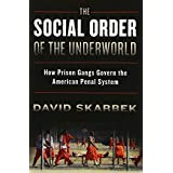 The Social Order of the Underworld: How Prison Gangs Govern the American Penal System