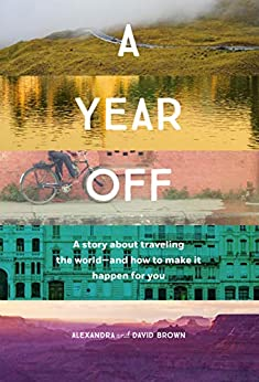 A Year Off: A story about traveling the world - and how to make it happen for you by [Brown, Alexandra, Brown, David]