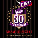 MASAYUKI SUZUKI 30TH ANNIVERSARY LIVE THE ROOTS~could be the night~