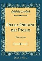 Della Origine Dei Piceni: Dissertazione (Classic Reprint)
