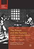 The Prison and the Factory (40th Anniversary Edition): Origins of the Penitentiary System (Palgrave Studies in Prisons and Penology)