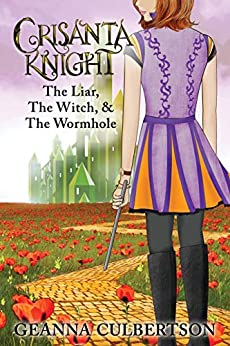 Crisanta Knight: The Liar, The Witch, & The Wormhole (the Crisanta Knight Series Book 4) by [Culbertson, Geanna]