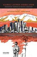 Global Latin(o) Americanos: Transoceanic Diasporas and Regional Migrations