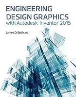 Engineering Design Graphics with Autodesk® Inventor® 2015