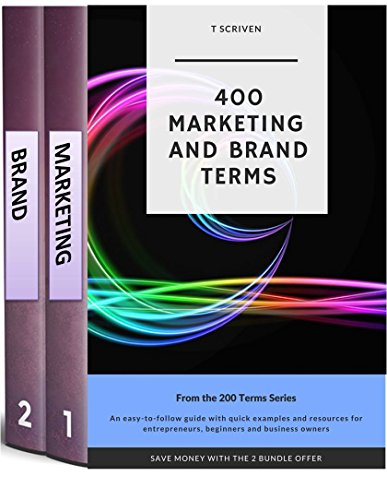 400 Marketing and Brand Terms 2 Bundle Box Set: An easy to follow reference for entrepreneurs, beginners and business owners with examples and resources ... (200 terms series Book 3) (English Edition)
