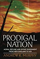 Prodigal Nation: Moral Decline and Divine Punishment from New England to 9/11 [並行輸入品]