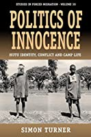 Politics of Innocence: Hutu Identity, Conflict and Camp Life (Forced Migration)