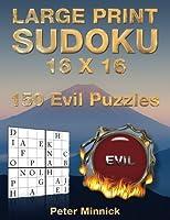 Large Print Sudoku 16 X 16: 150 Evil Puzzles (Large Print Sudoku Books)