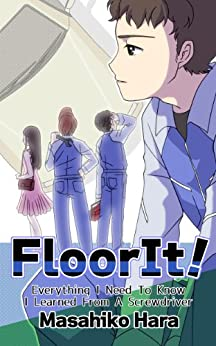 [Hara, Masahiko]のFloorIt!: Everything I Need To Know I Learned From A Screwdriver (English Edition)