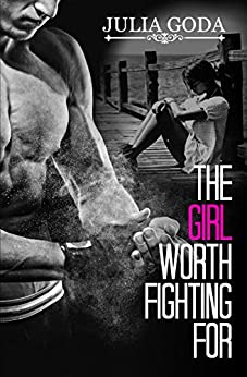 The Girl Worth Fighting For (The Girl Series Book 2) by [Goda, Julia]