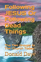 Following JESUS Or Following Dead Things: The Two Groups In The Church Today