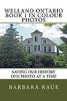 Welland Ontario Book 1 in Colour Photos: Saving Our History One Photo at a Time (Cruising Ontario)