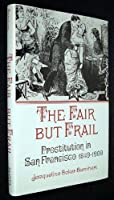 Fair but Frail: Prostitution in San Francisco, 1894-1900 (Nevada Studies in History & Political Science)