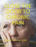 CLOSE THE DOOR TO  CHRONIC PAIN