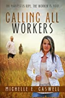 Calling All Workers: The Harvest Is Ripe, the Worker Is You!
