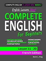 English Lessons Now! Complete English For Beginners Lesson 11 - 20 French Edition