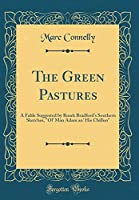 The Green Pastures: A Fable Suggested by Roark Bradford's Southern Sketches, Ol' Man Adam An' His Chillun (Classic Reprint)