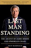 Last Man Standing: The Ascent of Jamie Dimon and JPMorgan Chase by Duff McDonald(2010-10-19)