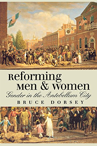 Download Reforming Men And Women: Gender in the Antebellum City 0801472881