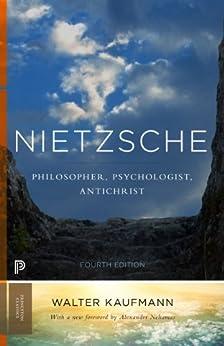 Nietzsche: Philosopher, Psychologist, Antichrist (Princeton Classics Book 3) by [Kaufmann, Walter A.]