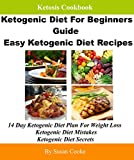 Ketosis Cookbook: Ketogenic Diet For Beginners Guide Easy Ketogenic Diet Recipes: 14 Day Ketogenic Diet Plan For Weight Loss-Ketogenic Diet Mistakes-Ketogenic Diet Secrets (English Edition)