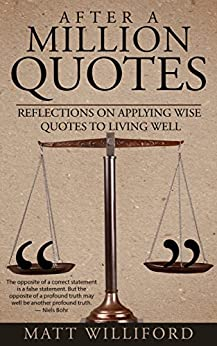After A Million Quotes: Reflections On Applying Wise Quotes To Living Well by [Williford, Matt]