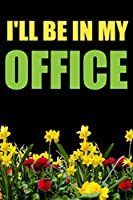 I'll Be In My Office: Gardening Journal for Gardens