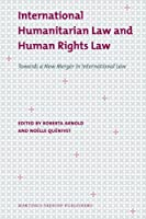 International Humanitarian Law and Human Rights Law: Towards a New Merger in International Law