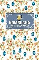 Kombucha Tastes Like Vinegar: Gift Lined Journal Notebook To Write In