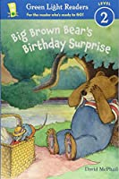 Big Brown Bear's Birthday Surprise (reader) (Green Light Readers Level 2)