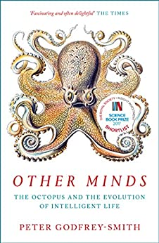 Other Minds: The Octopus and the Evolution of Intelligent Life by [Godfrey-Smith, Peter]