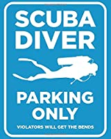 Scuba Diver Parking Only - Violators Will Get the Bends: Gift for Scuba Diver or Ocean Lover - Scuba Diving Journal or School Composition Book with Funny Saying - Blank Lined College Ruled Notebook