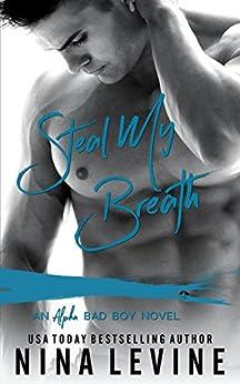 Steal My Breath: An Alpha Bad Boy Novel by [Levine, Nina]