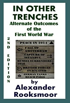 In Other Trenches: Alternate Outcomes of the First World War by [Rooksmoor, Alexander]
