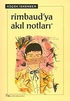 Rimbaud'ya Akil Notlari