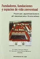 Fundadores, fundaciones y espacios de vida conventual : III Congreso Inernacional Monacato Femenino en España, Portugal y América, celebrado en León, 2004