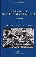 LA RÉSISTANCE DANS LE CINÉMA FRANÇAIS 1944-1994: De la Libération de Paris à Libera me