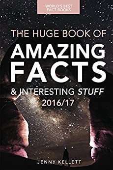 Fact Book: The HUGE Book of Amazing Facts and Interesting Stuff: Fact Books 2016 (Amazing Fact Books 1) by [Kellett, Jenny]