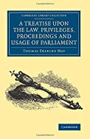 A Treatise upon the Law, Privileges, Proceedings and Usage of Parliament (Cambridge Library Collection - British and Irish History, 19th Century)