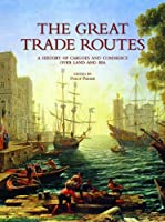 The Great Trade Routes: A History of Cargoes and Commerce over Land and Sea