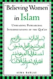 Believing Women in Islam: Unreading Patriarchal Interpretations of the Quran
