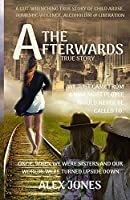 The Afterwards: A Gut-Wrenching True Story of Child Sexual Abuse, Domestic Violence, Alcoholism and Liberation