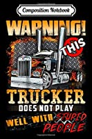 Composition Notebook: Warning This Trucker Does Not Play Well With Stupid People Journal/Notebook Blank Lined Ruled 6x9 100 Pages