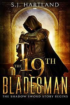 The 19th Bladesman (Shadow Sword series Book 1) by [Hartland, S.J.]