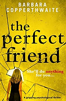 The Perfect Friend: A gripping psychological thriller by [Copperthwaite, Barbara]