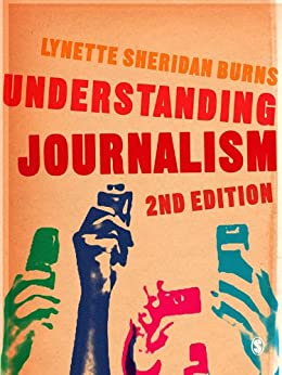 Understanding Journalism by [Burns, Lynette Sheridan]